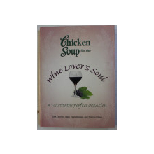 CHICKEN SOUP FOR THE WINE LOVER' S SOUL - A TOAST TO THE PERFECT OCCASION by JACK CANFIELD , MARK VICTOR HANSEN , THERESA PELUSO , 2007