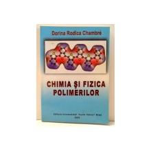 CHIMIA SI FIZICA POLIMERILOR de DORINA RODICA CHAMBRE , *DEDICATIE , 2005