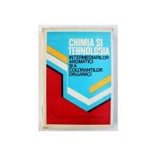 CHIMIA SI TEHNOLOGIA INTERMEDIARILOR AROMATICI SI A COLORANTILOR ORGANICI , coordonator F . URSEANU , 1980