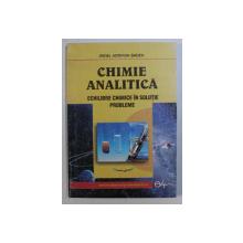 CHIMIE ANALITICA -  ECHILIBRE CHIMICE IN SOLUTIE , PROBLEME de IRINEL ADRIANA BADEA , 2004