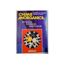 CHIMIE ANORGANICA , PROBLEME , INTREBARI , RASPUNSURI de CORNELIA GURAN SI IOANA JITARU , VOL I , 1994