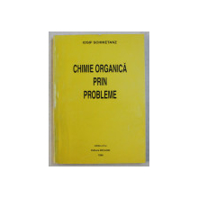 CHIMIE ORGANICA PRIN PROBLEME de IOSIF SCHIKETANZ , 1996