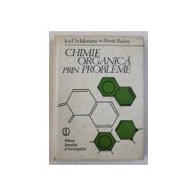 CHIMIE ORGANICA PRIN PROBLEME de IOSIF SCHIKETANZ si FLORIN BADEA , 1989