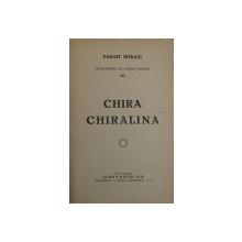 CHIRA CHIRALINA de PANAIT ISTRATI , EDITIE INTERBELICA