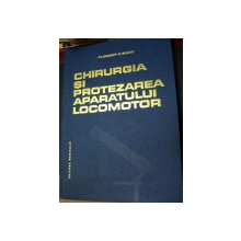 CHIRURGIA SI PROTEZAREA APARATULUI LOCOMOTOR de CLEMENT C. BACIU 1986