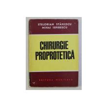 CHIRURGIE PROPROTETICA de STELORIAN STANESCU , MIHAI ISPIRESCU , 1973