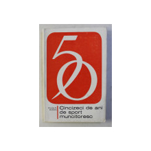 CINCIZECI DE ANI DE SPORT MUNICTORESC de NICOLAE G. MUNTEANU , 1971