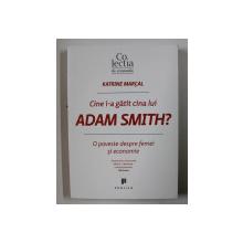 CINE I - A GATIT CINA LUI ADAM SMITH ? O POVESTE DESPRE FEMEI SI ECONOMIE de KATRINE MARCAL , 2016