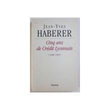 CINQ ANS DE CREDIT LYONNAIS ( 1988 - 1993 ) par JEAN - YVES HABERER , 1999