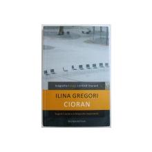 CIORAN - SUGESTII PENTRU O BIOGRAFIE IMPOSIBILA de ILINCA GREGORI, 2012