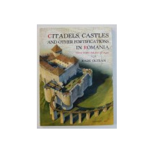 CITADELS , CASTLES AND OTHER FORTIFICATIONS IN ROMANIA , FROM THEIR ORIGINS TO 1540 de RADU OLTEAN , 2018