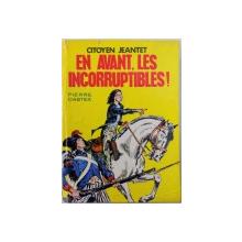 CITOYEN JEANTET  - EN AVANT , LES INCORRUPTIBLES ! par PIERRE CASTEX , illustrations de R. BASTARD , 1966