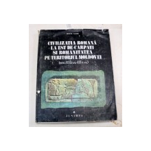 CIVILIZATIA ROMANA LA EST DE CARPATI SI ROMANITATEA PE TERITORIUL MOLDOVEI (SEC. II I.EN-III E.N.) de SILVIU SANIE  1981