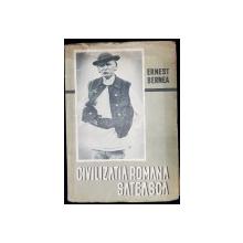 CIVILIZATIA ROMANA SATEASCA de ERNEST BERNEA - BUCURESTI, 1944