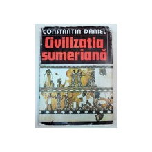 CIVILIZATIA SUMERIANA-CONSTANTIN DANIEL  BUCURESTI 1983 , NU PREZINTA SUPRACOPERTA