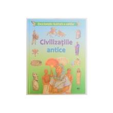 CIVILIZATIILE ANTICE , ENCICLOPEDIA ILUSTRATA A COPIILOR  2011