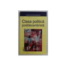 CLASA POLITICA POSTDECEMBRISTA de CONSTANTIN IONETE , 2003 *DEDICATIE