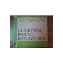 CLASICISM , BAROC , ROMANTISM de G. CALINESCU , MATEI CALINESCU , ADRIAN MARINO , TUDOR VIANU , 1971