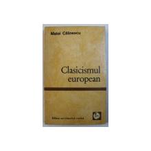 CLASICISMUL EUROPEAN de MATEI CALINESCU , 1971 , DEDICATIE *