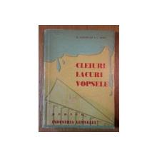 CLEIURI, LACURI, VOPSELE PENTRU INDUSTRIA LEMNULUI de M. GHEORGHE SI C. ROBU BUC. 1962