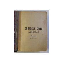 CODICELE CIVIL ADNOTAT - PARTEA I - ART 1-1168 de C. CHRISTESCU , EDITIE DE SFARSIT DE SECOL XIX , LIPSA PAGINA DE TITLU *