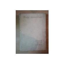 CODUL ADMINISTRATIV ADNOTAT de PAUL NEGULESCU, ROMUL BOILA SI GH. ALEXIANU, BUC. 1930