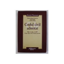 CODUL CIVIL ADNOTAT , VOLUMUL I - ARTICOLUL 1 - 257 . DESPRE LEGEA CIVILA . DESPRE PERSOANE de MONA - MARIA PIVNICERU ...CORINA VOICU , 2013