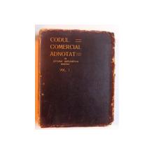 CODUL COMERCIAL ADNOTAT VOL. I ( ART. 1- 76 ) de EFTIMIE ANTONESCU , 1908