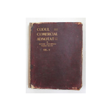 CODUL COMERCIAL ADNOTAT , VOLUMUL II - ART . 77 - 269 de EFTIMIE  ANTONESCU, 1912