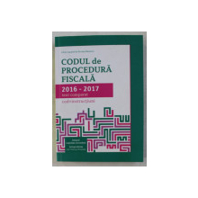 CODUL DE PROCEDURA FISCALA 2016 - 2017 , TEXT COMPLET (COD + INSTRUCTIUNI) , 2017