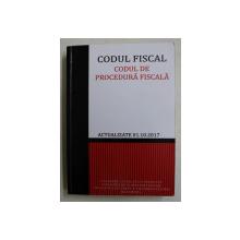 CODUL FISCAL , CODUL DE PROCEDURA FISCALA , ACTUALIZATE 01. 10. 2017 de SORIN - ADRIAN PREDESCU , 2017