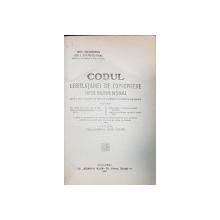 CODUL LEGISLATIUNEI DE EXPROPRIERE PENTRU UTILITATE NATIONALA de CONSTANTIN CRISTODORESCU - BUCURESTI, 1922