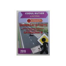 CODUL RUTIER  - INTREBARI SI TESTE PENTRU OBTINEREA PERMISULUI DE CONDUCERE AUTO - CATEGORIA B de DAN CHIRIAC , 2019