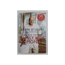 COLD HARD TRUTH ON FAMILY , KIDS and MONEY by KEVIN O ' LEARY , 2013