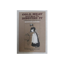 COLD MEAT AND HOW TO DISGUISE IT  - A HUNDRED YEARS OF BELT TIGHTENING by HUNTER DAVIES , 2011