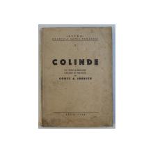 COLINDE - CU TEXT SI MELODIE , CULESE SI ADNOTATE de CONST. A . IONESCU , 1944 , PREZINTA HALOURI DE APA