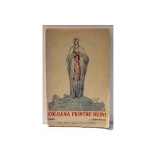 COLOANA PRINTRE RUINI, ESEURI, EDITIA I de EUGEN RELGIS , 1921