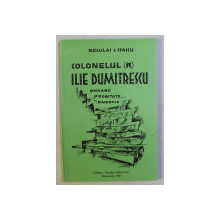 "COLONELUL ILIE DUMITRESCU , STRALUCIT SPRIJINITOR AL "" LICEULUI MILITAR NICOLAE FILIPESCU "" de STAICU I. NECULAI - BUCIUMENI , 1997"