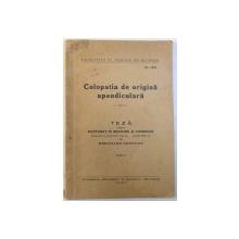 COLOPATIA DE ORIGINA APENDICULARA  - TEZA PENTRU DOCTORAT IN MEDICINA SI CHIRURGIE de BERNARD LUPOVICI , 1930