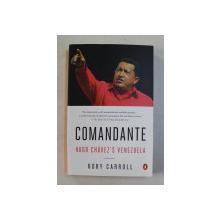 COMANDANTE  - HUGO CHAVEZ ' S VENEZUELA by RORY CARROLL , 2013