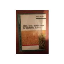 COMBATEREA BURUIENILOR DIN CULTURILE AGRICOLE de MIHAI BERCA , Bucuresti 1996