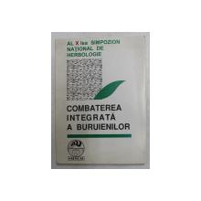 COMBATEREA INTEGRATA A BURUIENILOR -  AL X - LEA SIMPOZION NATIONAL DE HERBOLOGIE , 1996