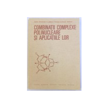 COMBINATII COMPLEXE POLINUCLEARE SI APLICATIILE LOR de MARIA BREZEANU ...MARIUS ANDRUH , 1986
