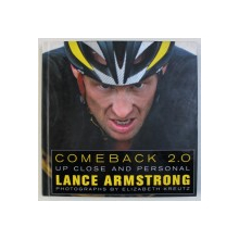 COMEBACK 2.0 - UP CLOSE AND PERSONAL  . LANCE ARMSTRONG , photographs by ELIZABETH KREUTZ , 2009