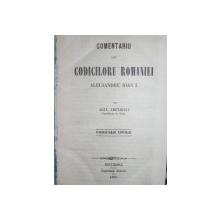 COMENTARIU ALU CODICILOR ROMANIEI ALECSANDRU IOAN I - CODICE CIVILE - ALEX CRETIESCU - TOM I   - BUC.  1865