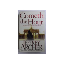 COMETH THE HOUR -  THE CLIFTON CHRONICLES , VOLUME SIX  by JEFFREY ARCHER , 2016