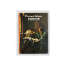 COMMENT LA TERRE DEVINT RONDE par JEAN - PIERRE MAURY , 1991