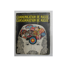 COMMUNICATION DE MASSE , CONSOMMATION DE MASSE , sous la direction de CLAUDE COSSETTE , 1975