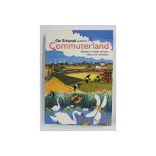 COMMUTERLAND - FINDING A HOME WHITIN REACH OF LONDON , THE TELEGRAPH GUIDE , 2004