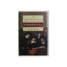 COMPANIA , O SCURTA ISTORIE A UNEI IDEI REVOLUTIONARE de JOHN MICKLETHWAIT si ADRIAN WOOLDRIDGE , 2015